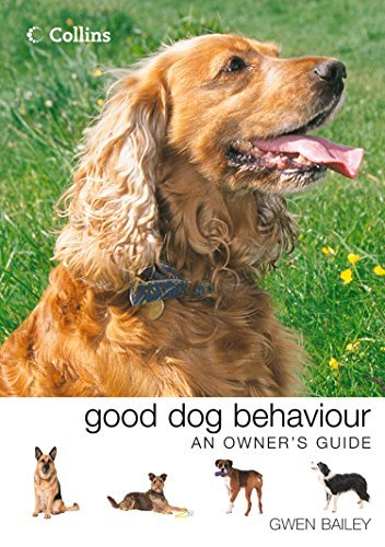 Collins Good Dog Behaviour: An Owners Guide: An Owners Guide  by  Gwen Bailey