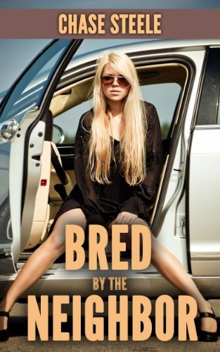 Bred  by  the Neighbour (The Bred to the Brim series) (Breeding Sex, Creampie Erotica) by Chase Steele