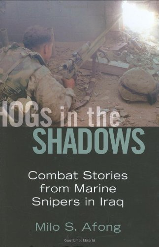 Hogs in the Shadows: Combat Stories from Marine Snipers in Iraq  by  Milo S. Afong