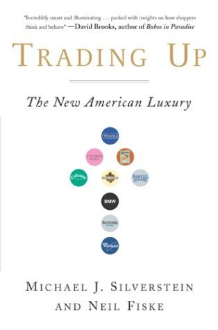 Trading Up: The New American Luxury Michael J. Silverstein