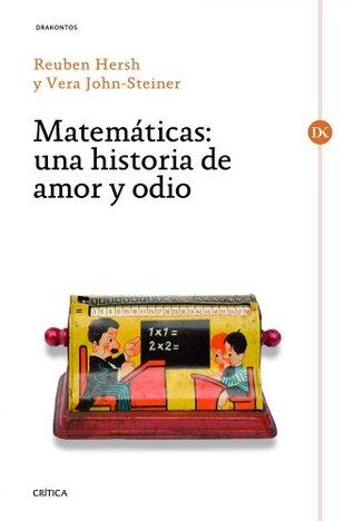 Matemáticas: Una historia de amor y odio  by  Reuben Hersh