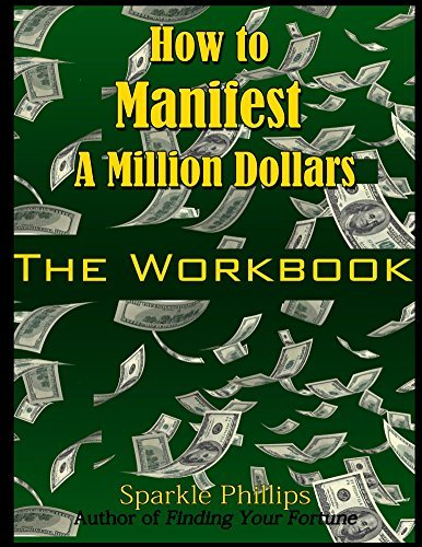 How to Manifest a Million Dollars: The Workbook  by  Sparkle Phillips