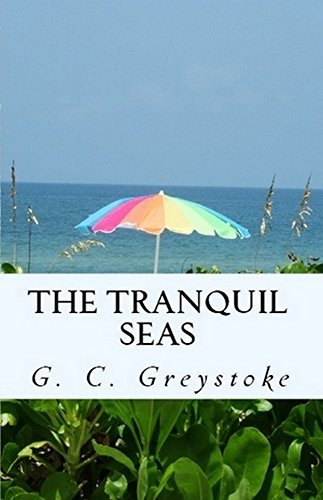 The Tranquil Seas  by  G. C. Greystoke