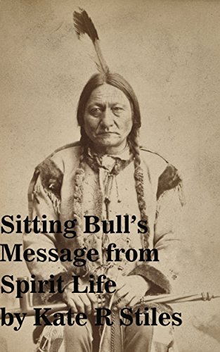 Sitting Bulls Message from Spirit Life Sitting Bull (Spirit)