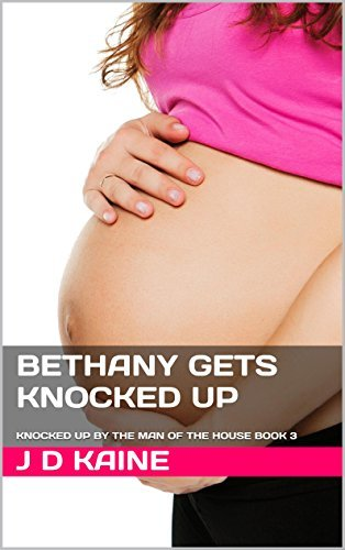 Bethany gets Knocked Up: KNOCKED UP BY THE MAN OF THE HOUSE BOOK 3  by  J.D. Kaine
