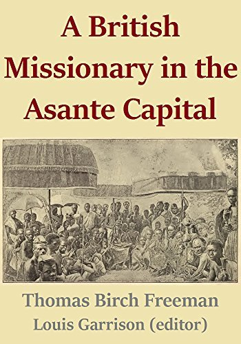 A British Missionary in the Asante Capital  by  Thomas Birch Freeman