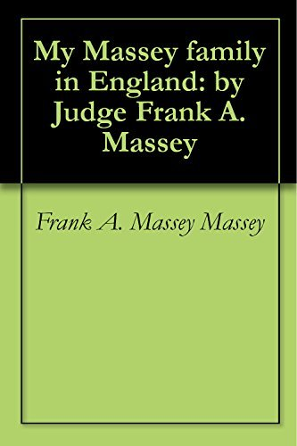 My Massey Family in England, Judge Frank A. Massey by Frank A. Massey