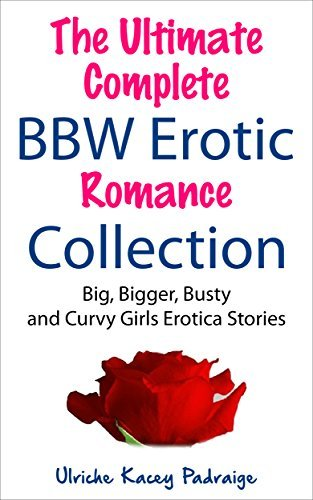 The Ultimate Complete BBW Erotic Romance Collection  by  Ulriche Kacey Padraige
