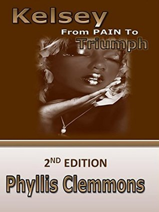 Kelsey From Pain to Triumph, 2nd Edition Phyllis Clemmons