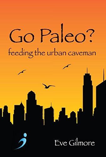 Go Paleo?: Feeding the urban caveman  by  Eve Gilmore