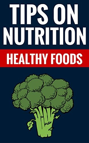 Tips On Nutrition - Healthy Foods: Tips On Healthy Food And Proper Nutrition  by  Donald Stephens And Diana Berry
