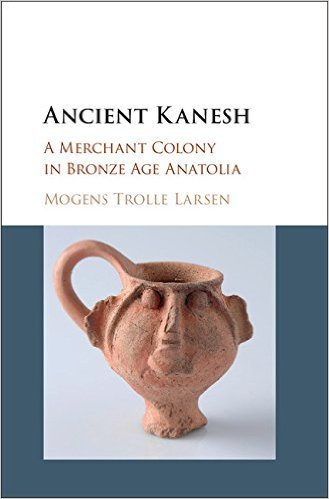 Ancient Kanesh: A Merchant Colony in Bronze Age Anatolia Mogens Trolle Larsen