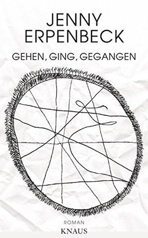 Gehen, ging, gegangen: Roman  by  Jenny Erpenbeck