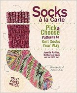 Socks a la Carte: Pick and Choose Patterns to Knit Socks Your Way Jonelle Raffino