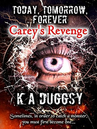 today, tomorrow, forever. careys revenge K A Duggsy
