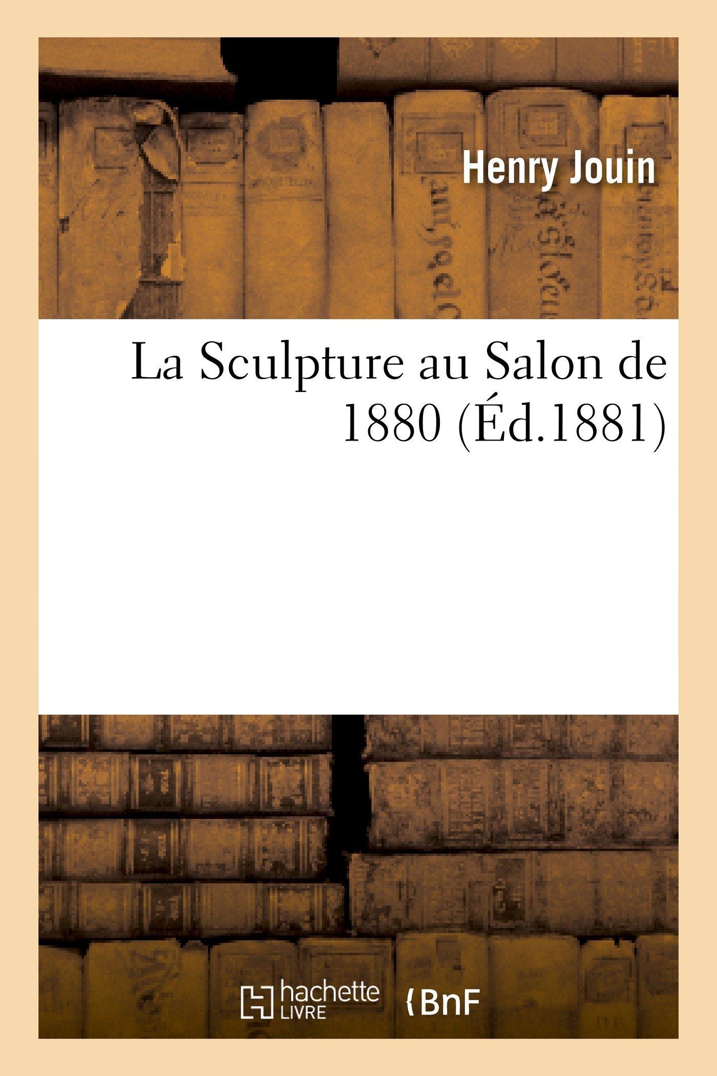 La Sculpture Au Salon de 1880  by  Henry Jouin