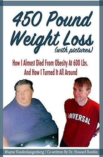 Near Death at 600 Pounds: How I Lost More Than 450 Pounds By Changing My Diet And With The Help Of My Loving Wife Wayne Vandenlangenberg