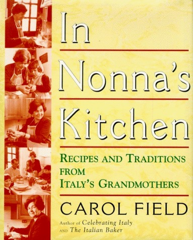 In Nonnas Kitchen: Recipes and Traditions from Italys Grandmothers Carol Field