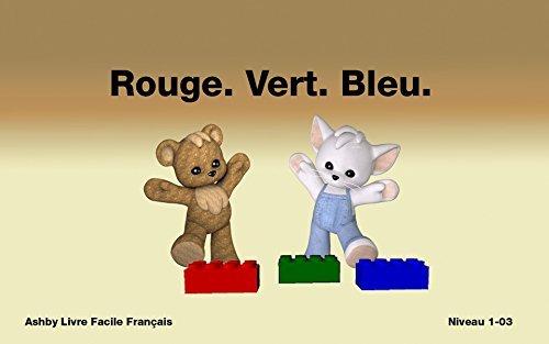 Rouge. Vert. Bleu. Livre Facile Français Niveau 1-03 Nash Ashby