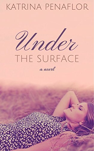 Under the Surface (The Surface, #1)  by  Katrina Penaflor
