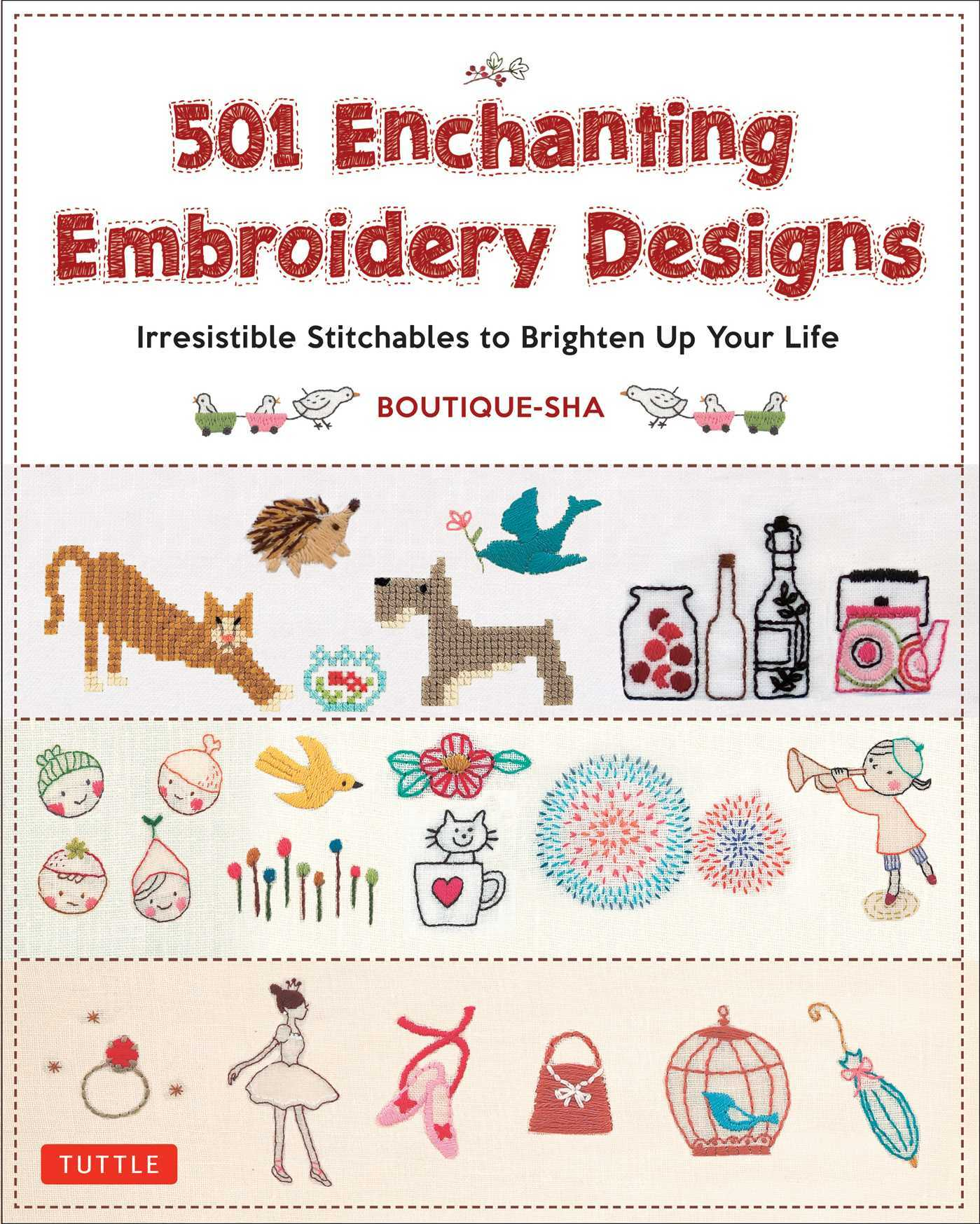 501 Enchanting Embroidery Designs: Irresistible Stitchables to Brighten Up Your Life  by  Boutique-sha