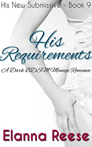 His Requirements: A Dark BDSM Menage (MMF) Romance (His New Submissive Book 9)  by  Elanna Reese