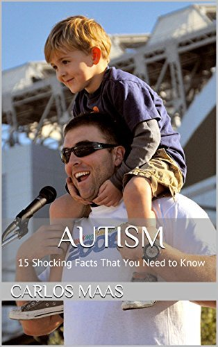 Autism: 15 Shocking Facts That You Need to Know  by  Carlos Maas