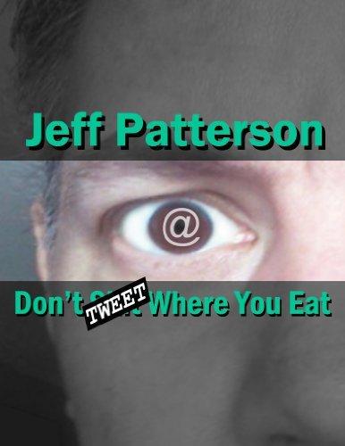 Dont Tweet Where You Eat Jeff Patterson