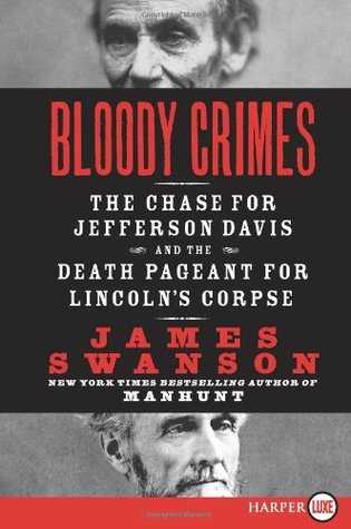 Bloody Crimes LP: The Chase for Jefferson Davis and the Death Pageant for Lincolns Corpse James L. Swanson