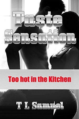 Taste Sensation - Too hot in the kitchen  by  T L Samuel