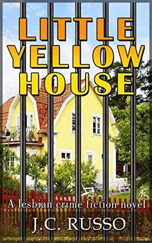 Little Yellow House: a lesbian crime fiction novel  by  J.C. Russo