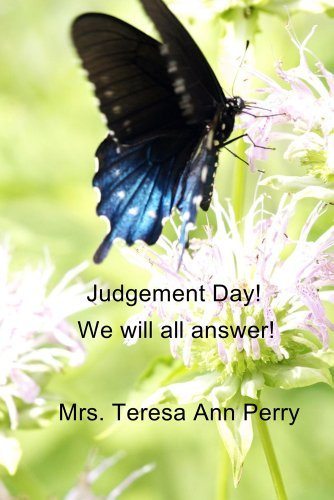 Judgement Day! : We will all answer!  by  Mrs. Teresa Ann Perry