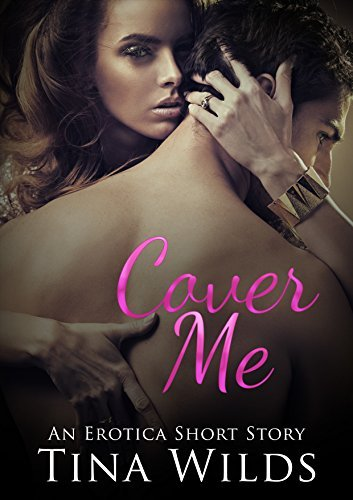 Cover Me: An Erotica Short Story  by  Tina Wilds