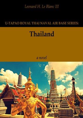 THAILAND (U-TAPAO ROYAL THAI NAVAL AIR BASE SERIES Book 3) LEONARD LE BLANC
