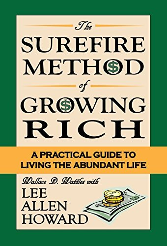 The Surefire Method of Growing Rich: A Practical Guide to Living the Abundant Life Lee Allen Howard