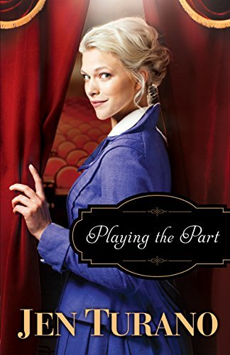 Playing the Part (A Class of Their Own #3)  by  Jen Turano