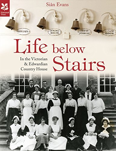 Life Below Stairs - in the Victorian and Edwardian Country House Sian Evans