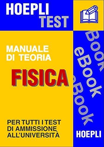 Fisica - Manuale di teoria: Per tutti i test di ammissione alluniversità Ulrico Hoepli