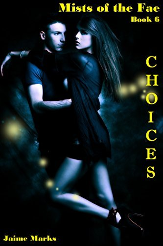 Choices (Mists of the Fae Book 6)  by  Jaime Marks