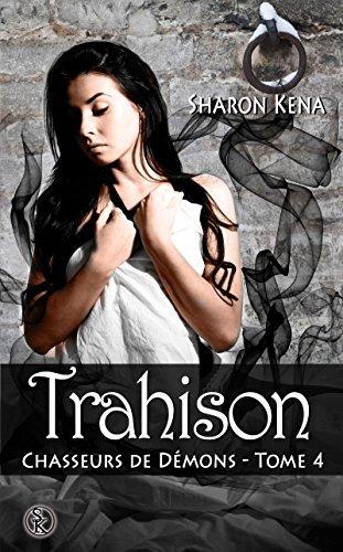 Trahison  (Chasseur de Démons #4) Sharon Kena