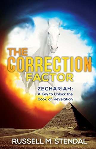 The Correction Factor: Zechariah: A Key to Unlock the Book of Revelation  by  Russell M. Stendal