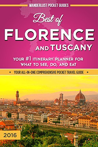 Florence Travel Guide: Best of Florence and Tuscany - Your #1 Itinerary Planner for What to See, Do, and Eat in Florence and Tuscany, Italy  by  Wanderlust Pocket Guides