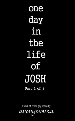 one day in the life of JOSH anonymous.a