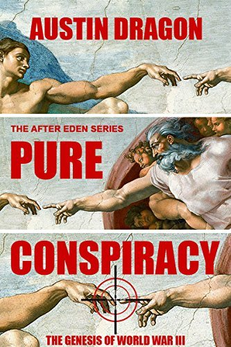 Pure Conspiracy: The Genesis of World War III  by  Austin Dragon