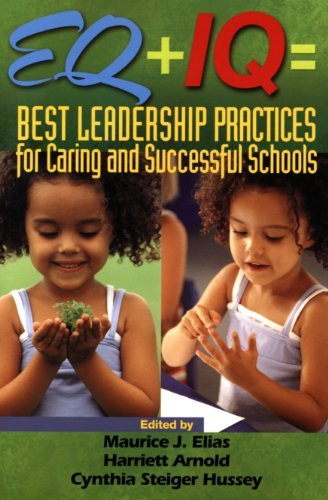 EQ + IQ = Best Leadership Practices for Caring and Successful Schools Maurice J. Elias