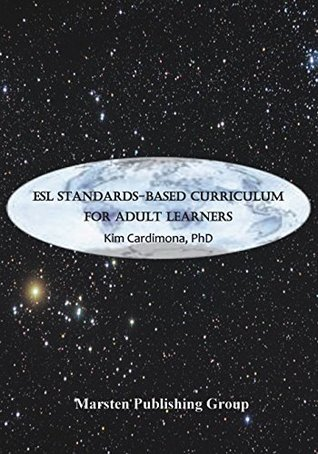 ESL Standards-Based Curriculum for Adult Learners  by  Kim Cardimona Ph.D.