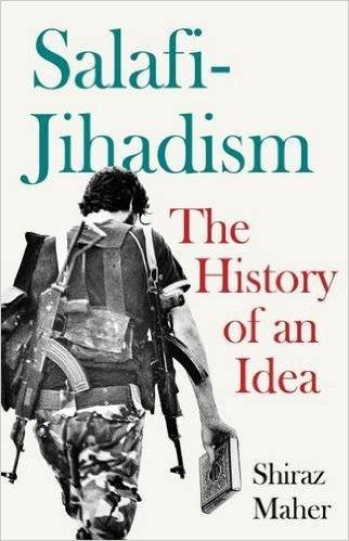 Salafi-Jihadism: The History of an Idea  by  Shiraz Maher