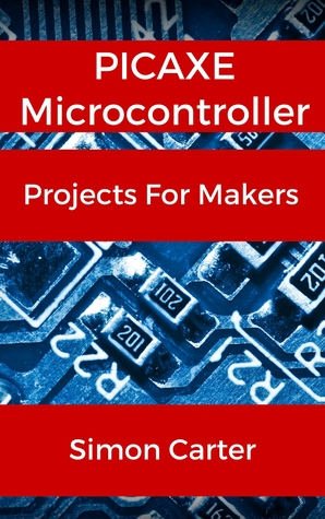 PICAXE Microcontroller Projects For Makers Simon Carter