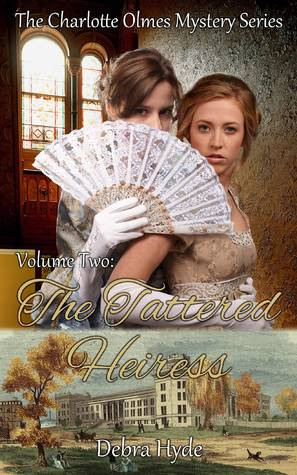 The Tattered Heiress: Volume Two of the Charlotte Olmes Mystery Series Debra Hyde