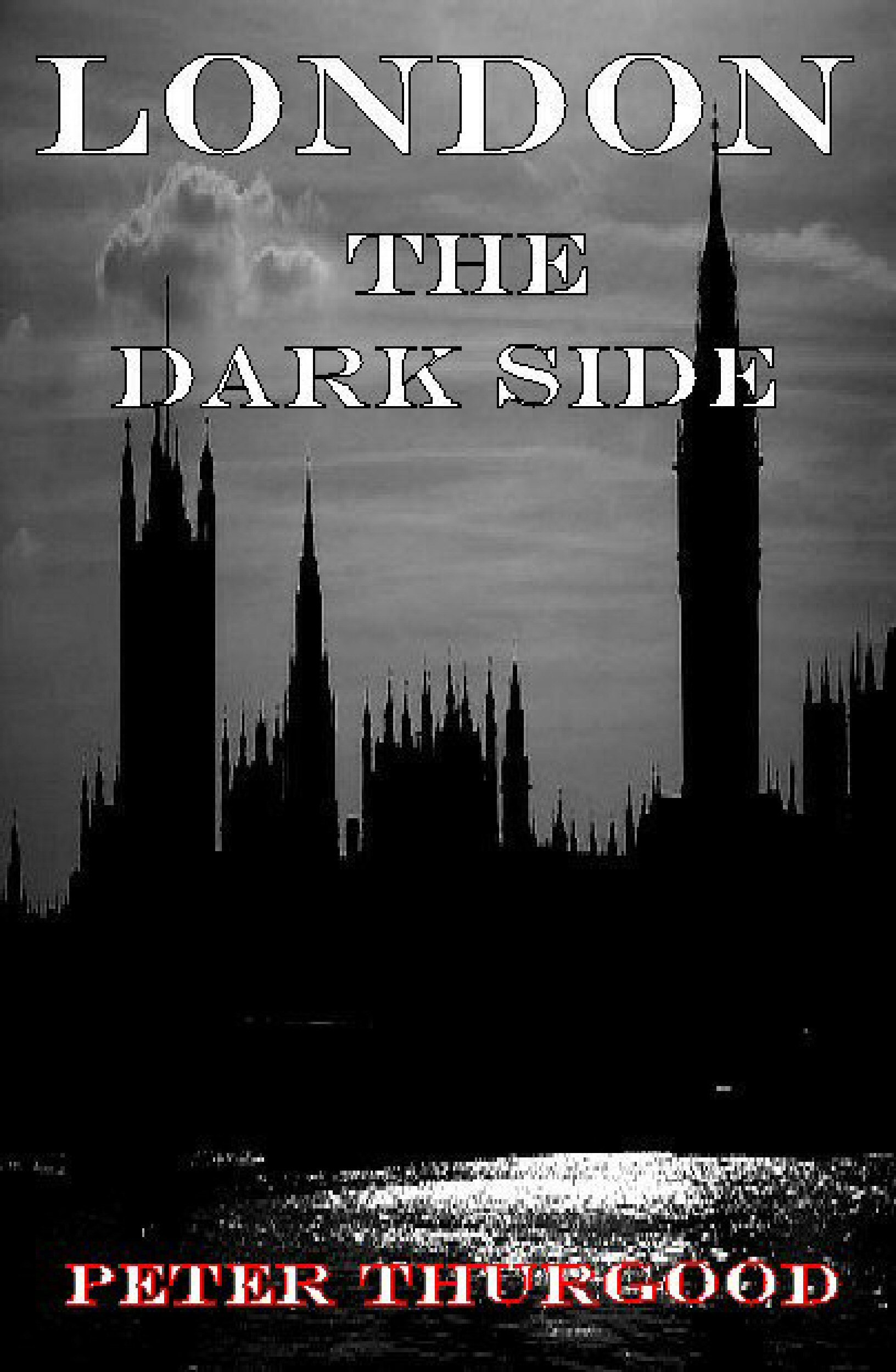 London the Dark Side Peter Thurgood